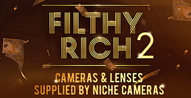 Filthy Rich 2 Cameras and Lenses Supplied by Niche Cameras